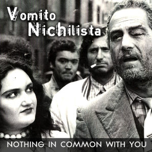 Vomito Nichilista - [2010] Nothing In Common With You