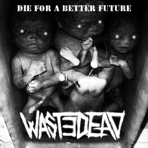 Wastedead - [2014] Die For A Better Future