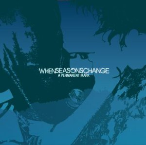 When Seasons Change - A Permanent Mark [2008]