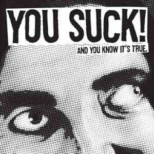 You Suck! - [2010] And You Know It's True
